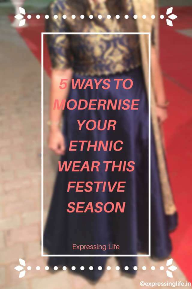 5 Ways to Modernise Ethnic Wear This Festive Season | How to style ethnic wear | Expressing Life
