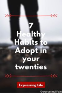 7 Healthy Habits to adopt in your twenties | Expressing Life