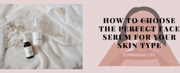 How to Choose the Perfect Face Serum for Your Skin